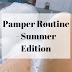 Summer Pamper Routine