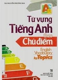 Từ Vựng Tiếng Anh Theo Chủ Điểm - Nguyễn Phương Mai
