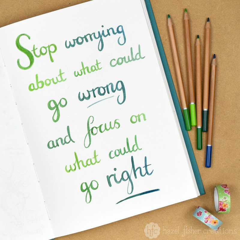 Positive Thinking: Stop worrying about what could go wrong and focus on what could go right, hand lettering by Hazel Fisher Creations