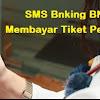 Cara Bayar Tiket Pesawat Melalui SMS Banking BNI