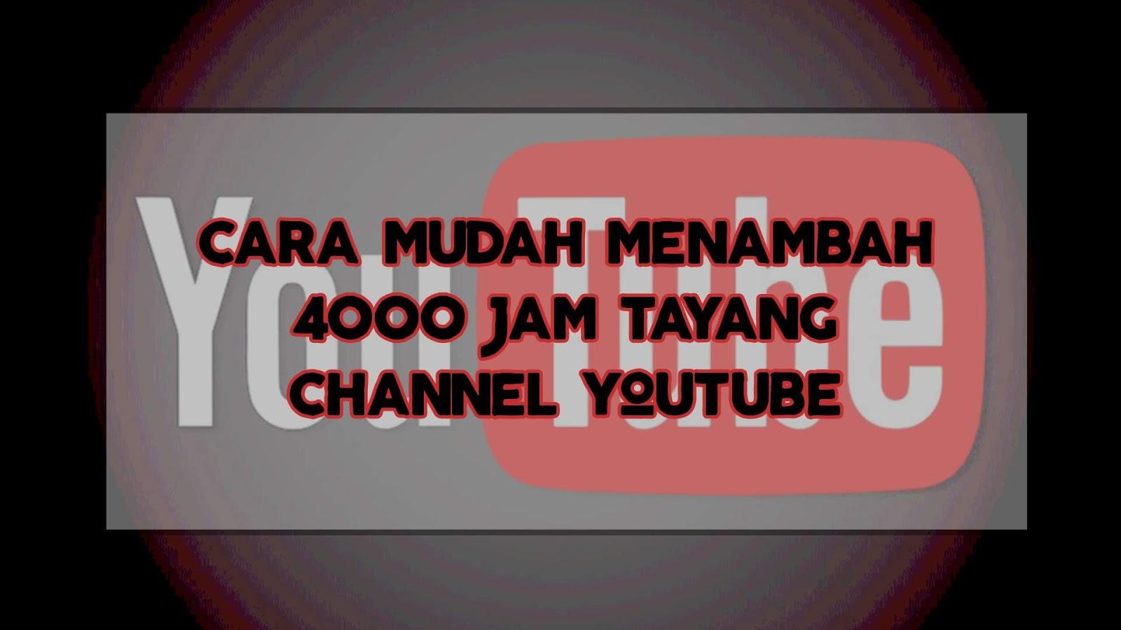 Cara Mudah Tambah 4000 Jam Tayang Youtube