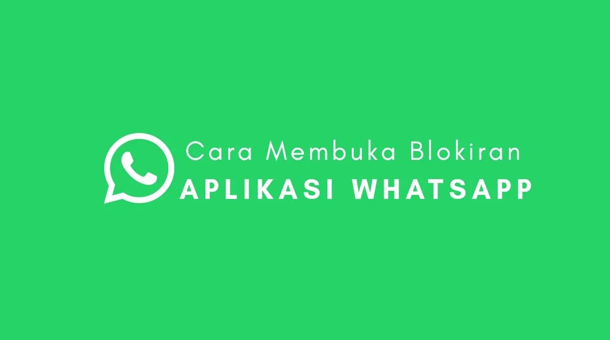 Lima Cara Membuka Blokir Aplikasi Whatsapp Yang Work 100%