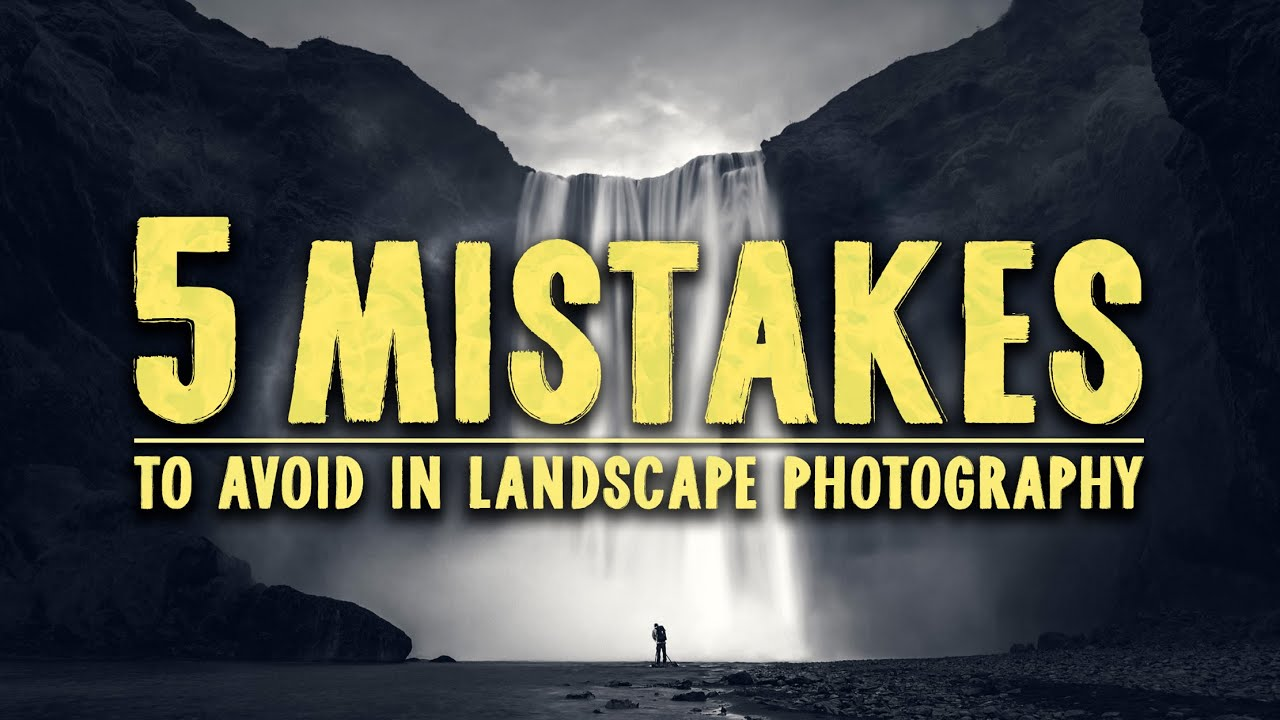 5 CRUCIAL MISTAKES to AVOID in landscape photography