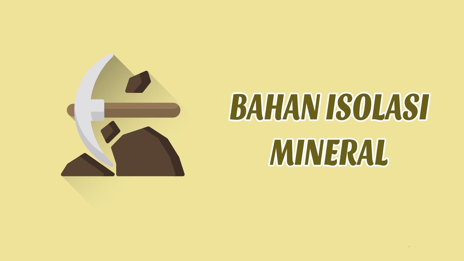 Penjelasan Mengenai Bahan Isolasi Mineral