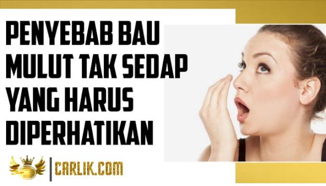 Penyebab Bau Mulut Tak Sedap Yang Harus Diperhatikan