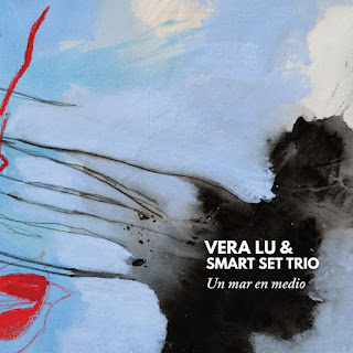 "Vera Lu & Smart Set Trio: ""Un Mar En Medio"" / stereojazz"