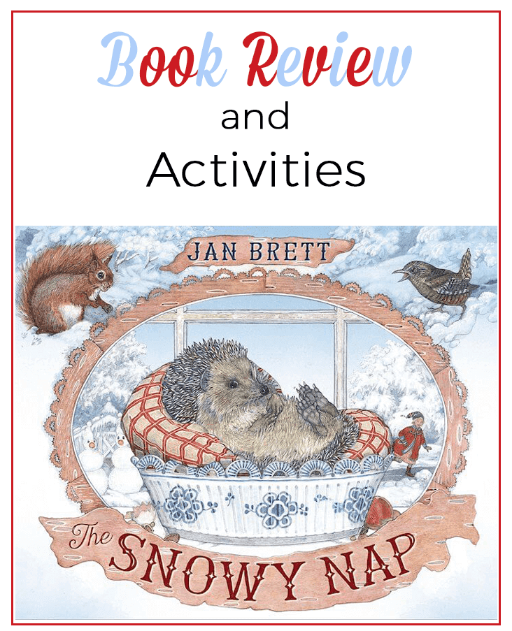 The Snowy Nap: A beautiful winter book by Jan Brett. This book review includes book-related activities. Don't miss this delightful snowy book about a sleepy hedgehog!
