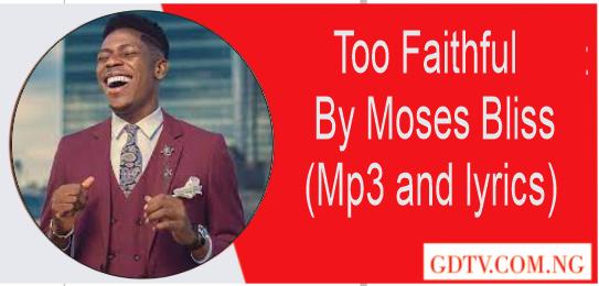 Too Faithful lyrics by Moses Bliss