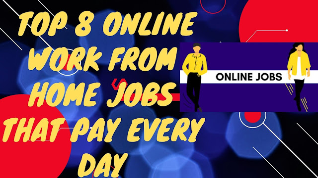Top 8 Online Work From Home Jobs That Pay Every Day