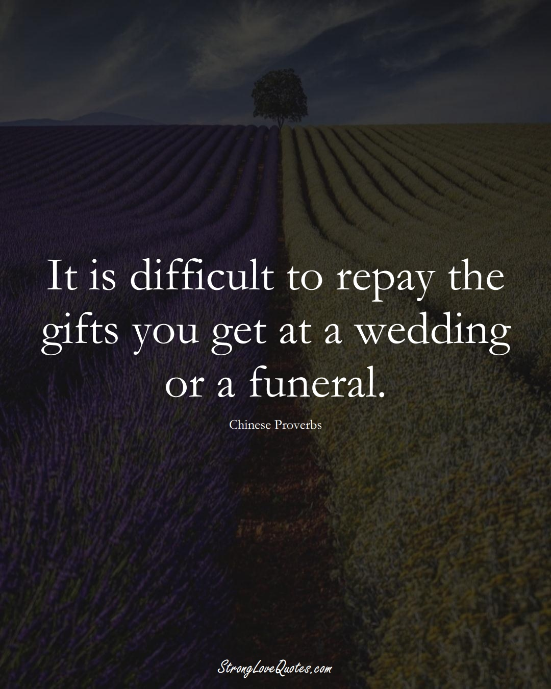 It is difficult to repay the gifts you get at a wedding or a funeral. (Chinese Sayings);  #AsianSayings
