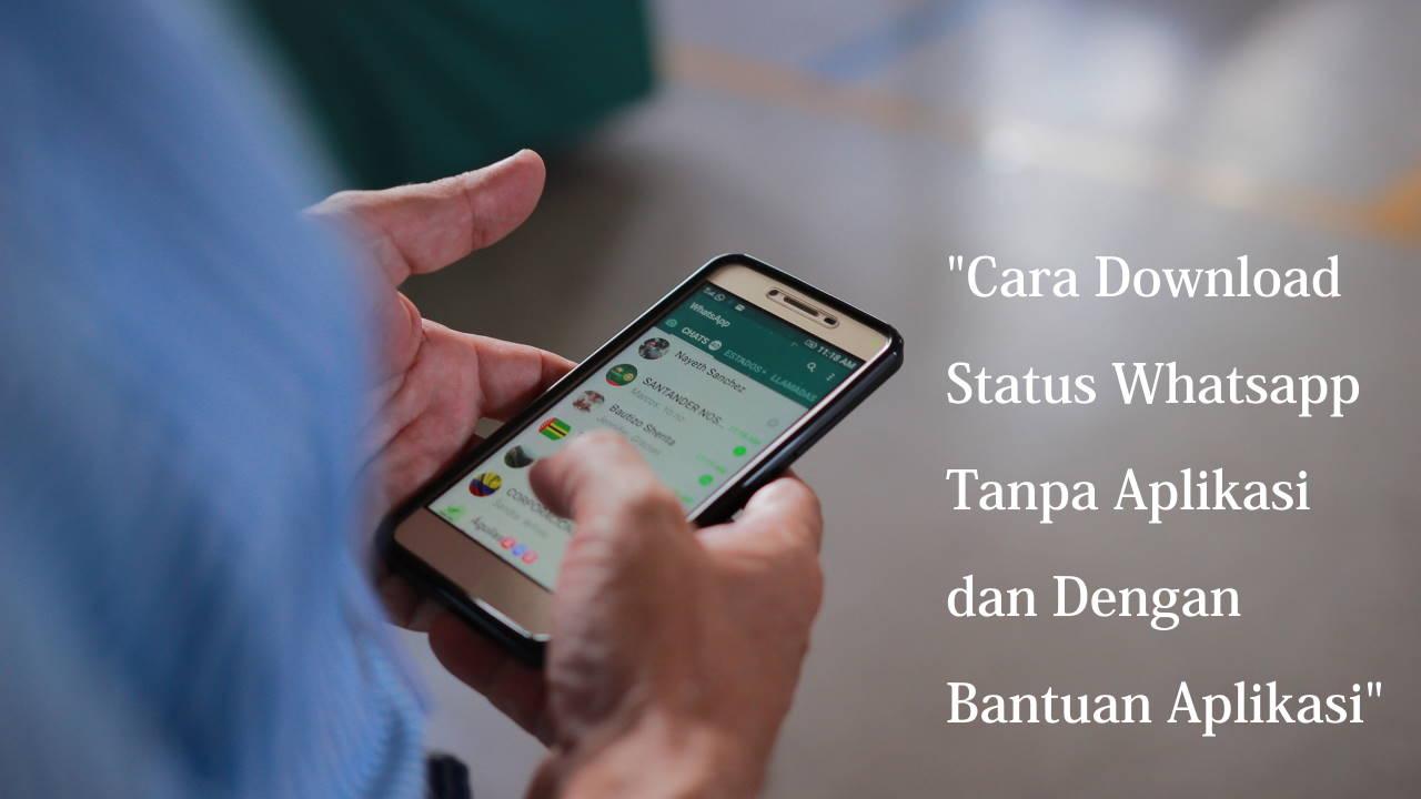 Cara Download Status Whatsapp Tanpa Aplikasi dan Dengan Bantuan Aplikasi