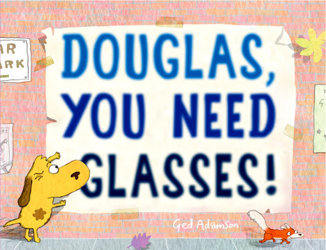 http://www.penguinrandomhouse.com/books/248860/douglas-you-need-glasses-by-ged-adamson/