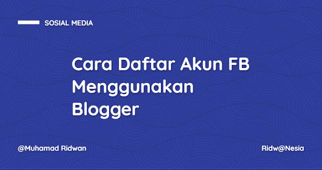 Cara Daftar Akun FB Menggunakan Blogger (Akun FB Banyak)