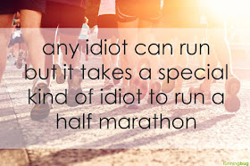Today I Ran My First Half Marathon : Any idiot can run but it takes a special kind of idiot to run a half marathon.