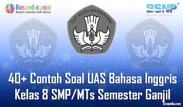 40+ Contoh Soal UAS Bahasa Inggris Kelas 8 SMP/MTs Semester Ganjil Terbaru