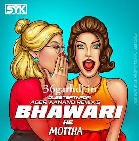 BHAWARI HE MOTTHA - 36garhdj.in AGAR AANAD UT DUBSTEP TAPORI REMIX DJ SYK