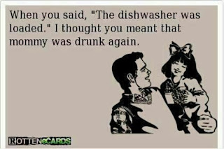 Funny rotten ecard picture joke - When you said the dishwasher was loaded, I thought you meant that mommy was drunk again