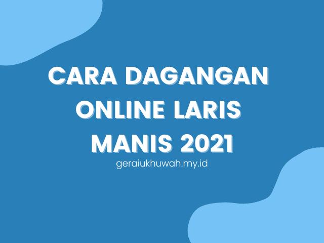 CARA DAGANGAN ONLINE LARIS MANIS 2021