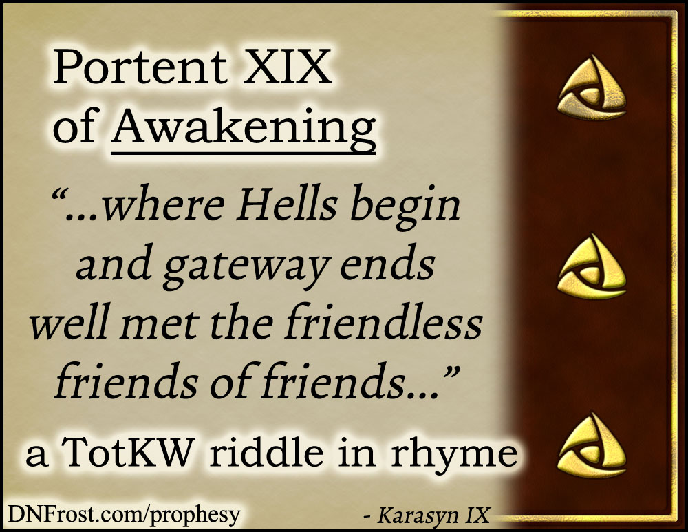 Portent XIX of Awakening: where Hells begin and gateway ends www.DNFrost.com/prophesy #TotKW A riddle in rhyme by D.N.Frost @DNFrost13 Part of a series.