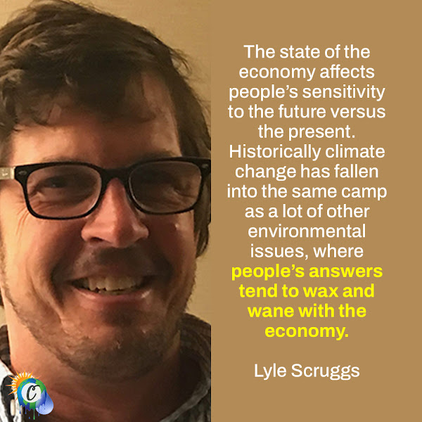 The state of the economy affects people's sensitivity to the future versus the present. Historically climate change has fallen into the same camp as a lot of other environmental issues, where people's answers tend to wax and wane with the economy. — Professor Lyle Scruggs, political scientist at the University of Connecticut