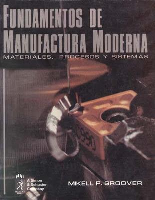 Fundamentos de Manufactura Moderna, 1ra Edición – Mikell P. Groover