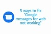 "5 ways to fix ""Google Messages for web not working!"""