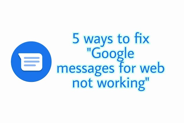 5 ways to fix 'Google Messages for web not working'