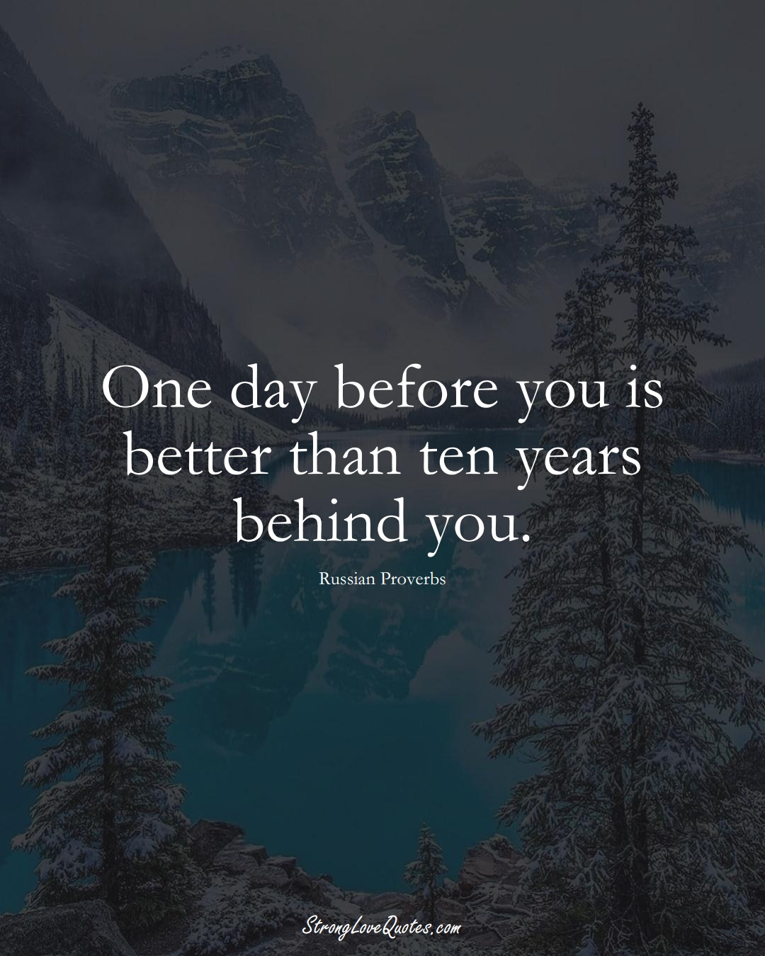 One day before you is better than ten years behind you. (Russian Sayings);  #AsianSayings
