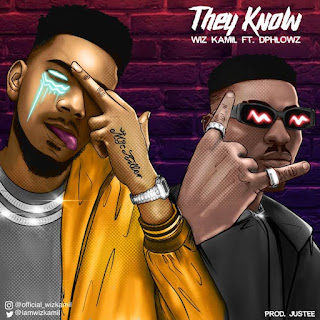 [Music] Wiz Kamil Ft DPhlowz – They Know