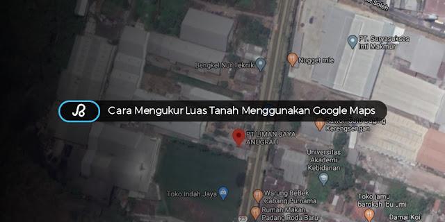 Cara Mengukur Luas Tanah Menggunakan Google Maps