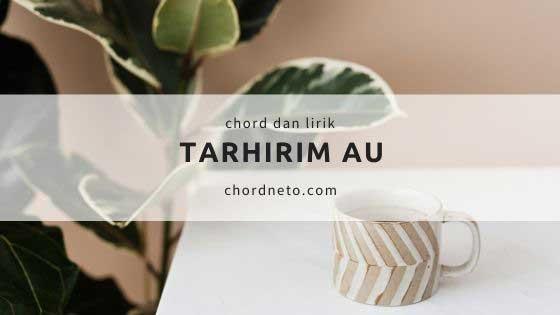 Chord Lagu Tarhirim Au