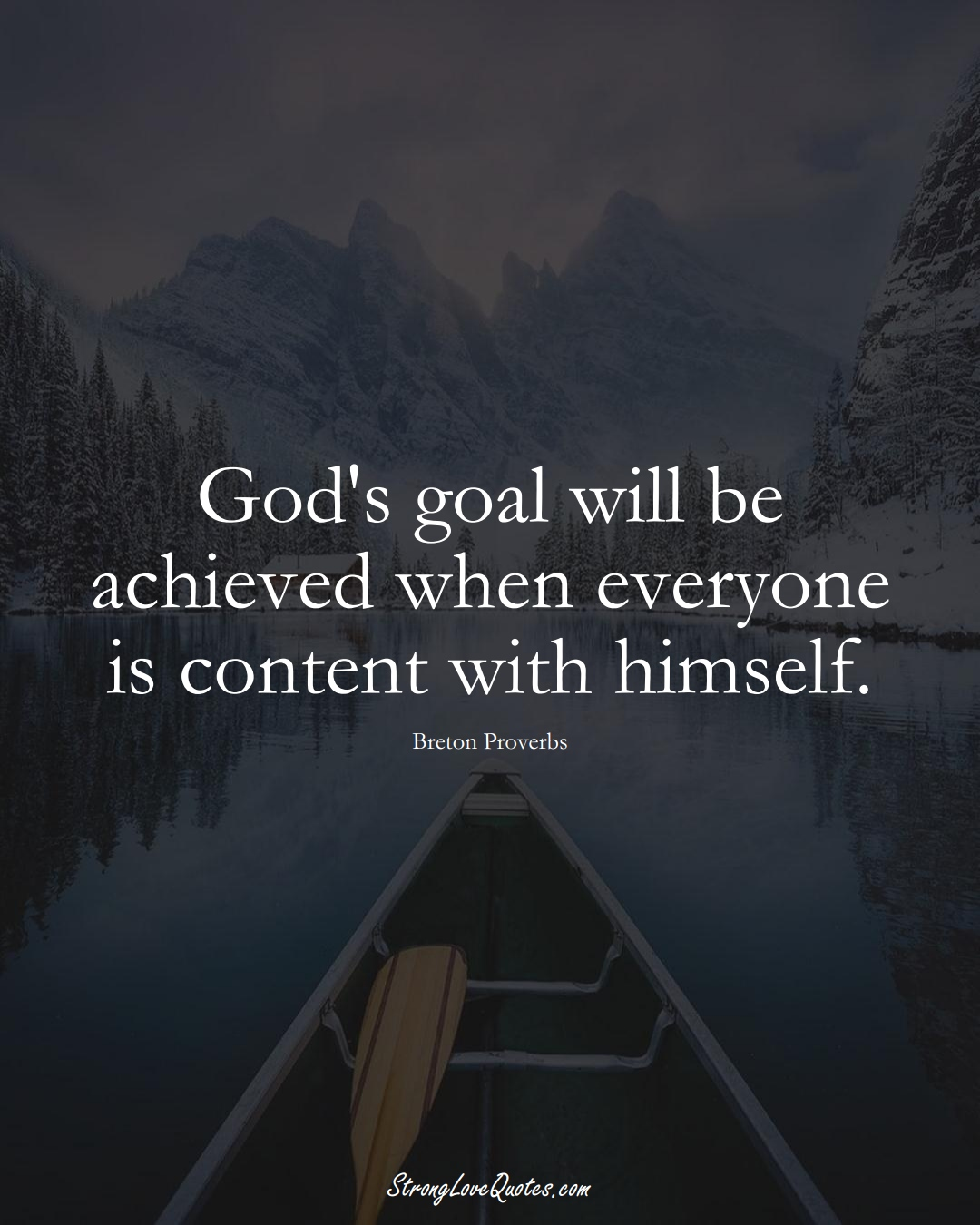 God's goal will be achieved when everyone is content with himself. (Breton Sayings);  #aVarietyofCulturesSayings