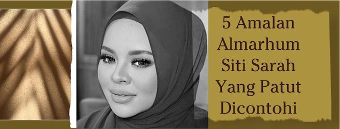 5 Amalan Almarhumah Siti Sarah Yang Patut Dicontohi