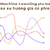 10 Model Machine Learning phổ biến trong dự báo xu hướng giá cổ phiếu