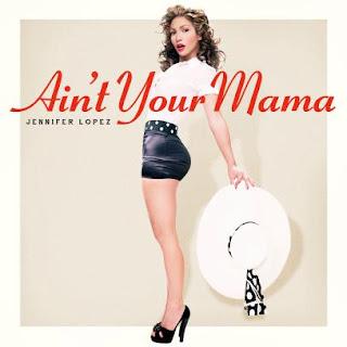 J-Lo – I Ain't Your Mama