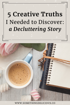 5 Creative Truths I Needed to Discover: A Decluttering Story
