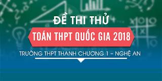 Đề thi thử Toán THPT Quốc gia 2018 trường THPT Thanh Chương 1 – Nghệ An