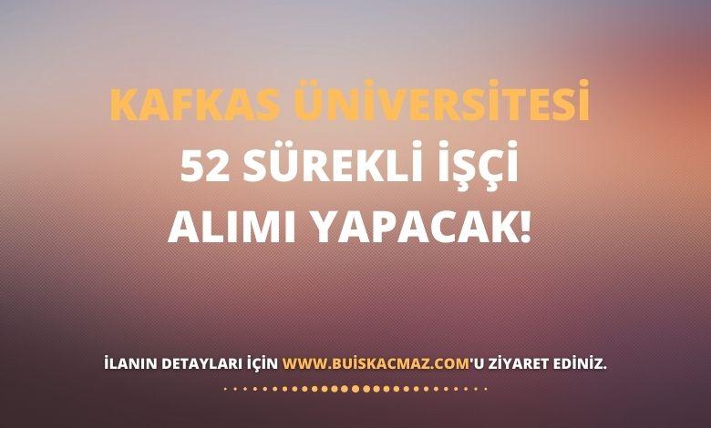 Kafkas Üniversitesi, 52 Sürekli İşçi Alımı Yapacak!