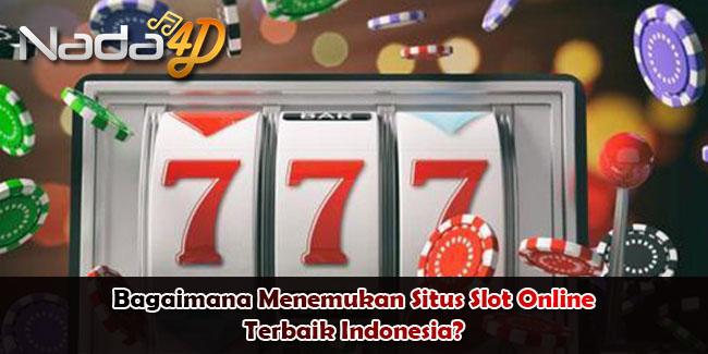Bagaimana Menemukan Situs Slot Online Terbaik Indonesia?