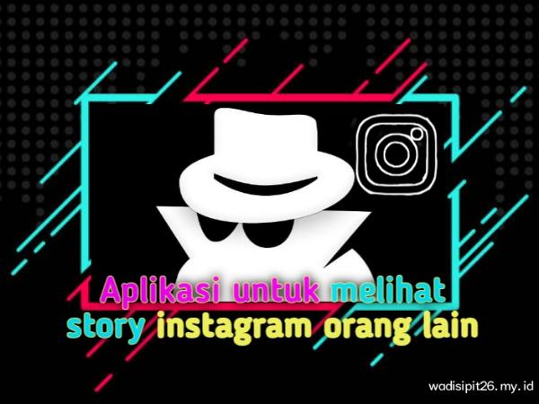 5 aplikasi untuk melihat story instagram orang lain tanpa di ketahui pemiliknya gratis