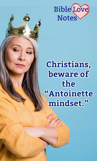 """Do you have the """"Antoinette mindset"""" - many folks do. This 1-minute devotion explains. 1 Timothy 6:6-7."""