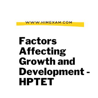 Factors Affecting Growth and Development -HPTET
