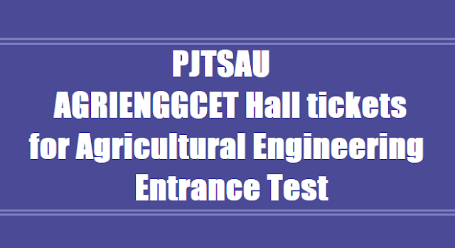 PJTSAU AGRIENGGCET 2018 Hall tickets for Agricultural Engineering Entrance Test 2018
