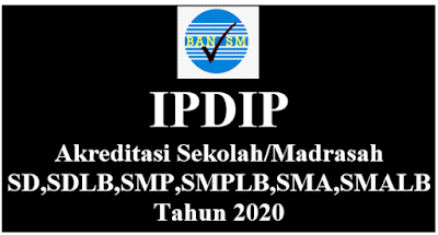 IPDIP Akreditasi Sekolah/Madrasah SD,SDLB,SMP,SMPLB,SMA,SMALB Tahun 2020