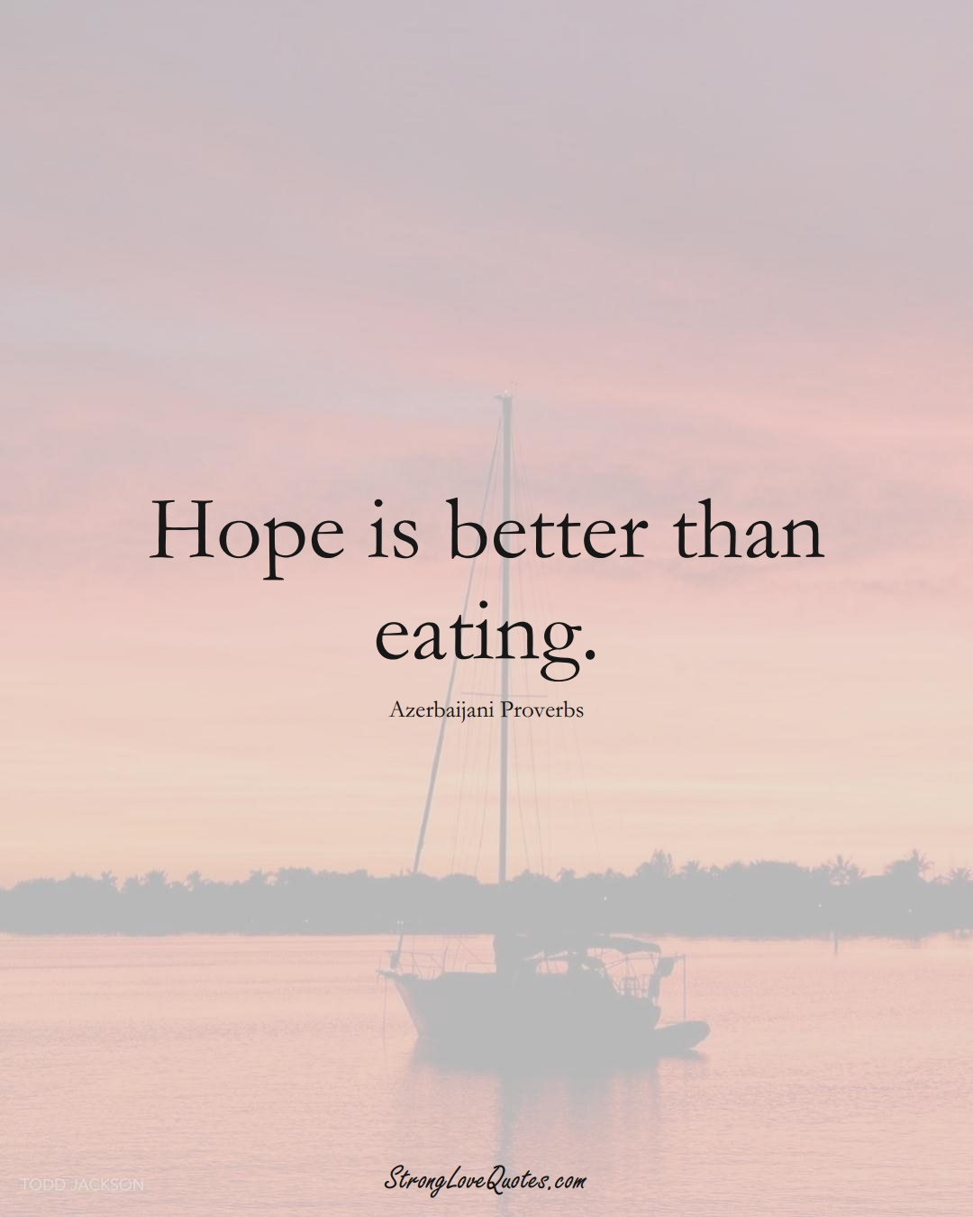 Hope is better than eating. (Azerbaijani Sayings);  #AsianSayings