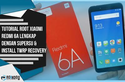Tutorial R00T Xiaomi Redmi 6A Lengkap dengan SuperSU & Install TWRP Recovery