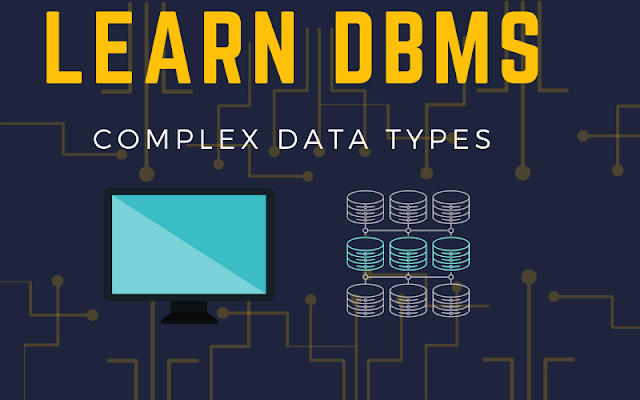 Complex Data Types in DBMS Object-based databases
