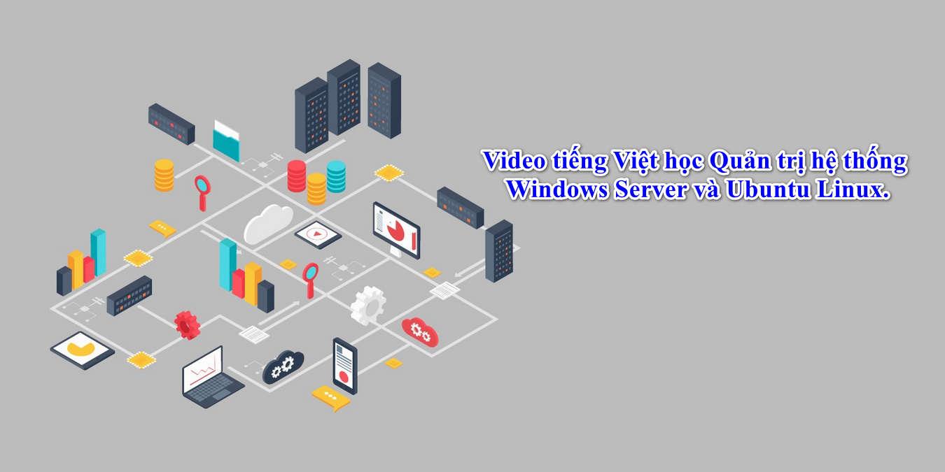 Video tiếng Việt học Quản trị hệ thống Windows Server và Ubuntu Linux.