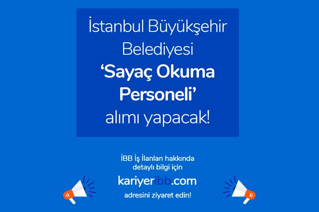 İstanbul Büyükşehir Belediyesi Sayaç Okuma Personeli alımı yapacak. İBB Kariyer ilanlarına nasıl başvuru yapılır? Detaylar kariyeribb.com'da!