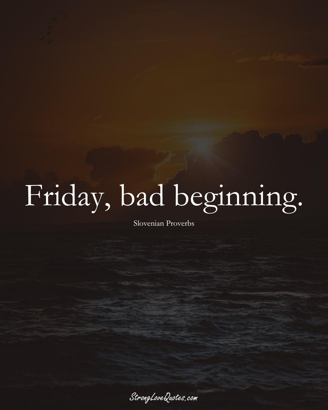 Friday, bad beginning. (Slovenian Sayings);  #EuropeanSayings